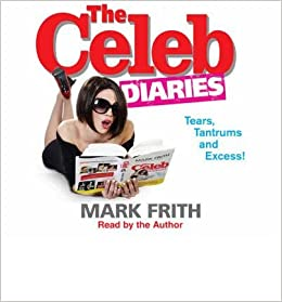 Book [(The Celeb Diaries: The Sensational Inside Story of the Celebrity Decade )] [Author: Mark Frith] [Sep-2008]