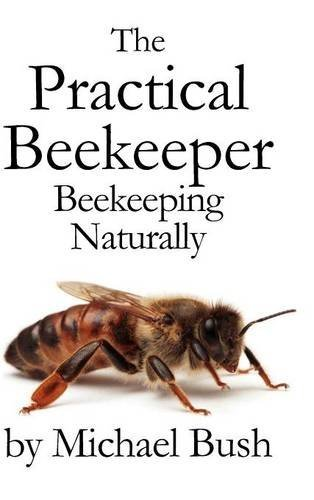 The Practical Beekeeper: Beekeeping Naturally by Michael Bush (2011-06-16) - Michael Bush Bees
