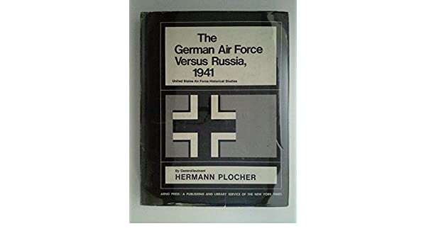 The German Air Force Versus Russia, 1941. (USAF Historical