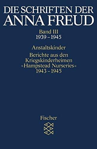 Die Schriften der Anna Freud: Anstaltskinder; Berichte aus den Kriegskinderheimen » Hampstead Nurseries « (1939-1945) (Anna Freud, Schriften in zehn Bänden (Taschenbuchausgabe))
