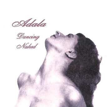 Dancing Naked de Adala en Amazon Music - Amazon.es