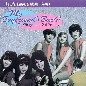 My Boyfriend's Back: The Story Of The Girl Groups by Life Times & Music