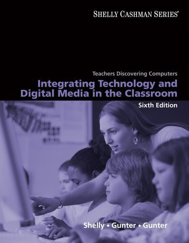 Teachers Discovering Computers Integrating Technology and Digital Media in the Classroom [Shelly Cashman] by Shelly, Gary B., Gunter, Glenda A., Gunter, Randolph E. [Course Technology,2009] [Paperback] 6TH EDITION