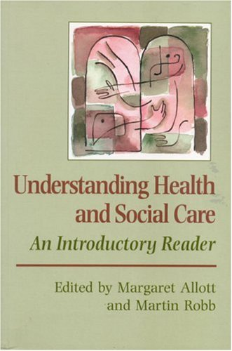 Understanding Health and Social Care: An Introductory Reader (Published in association with The Open University)
