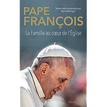 Pape François - La famille au cœur de l'Église (Textes du Magistère)