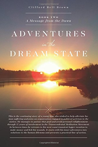 Adventures in the Dream State - Book II - A Message from the Dawn: Experiences in early coast logging and the Transcendental Meditation Movement. (Volume 2) pdf epub