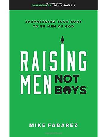 A Plan For Raising Brilliant Kids >> Raising Men Not Boys Shepherding Your Sons To Be Men Of God Mike