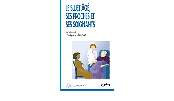 Amazon.com: Le sujet âgé, ses proches et ses soignants (Relations) (French Edition) eBook: Philippe GUILLAUMOT: Kindle Store