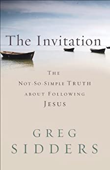 The Invitation: The Not-So-Simple Truth about Following Jesus by [Sidders, Greg]