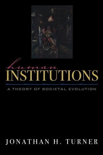 Human Institutions: A Theory of Societal Evolution by Jonathan H. Turner (2003-03-25)