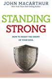 Standing Strong: How to Resist the Enemy of Your Soul (John MacArthur Study)