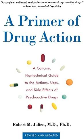 A Primer of Drug Action: A Concise, Non-Technical Guide to the Actions, Uses, and Side Effects of Psychoactive Drugs