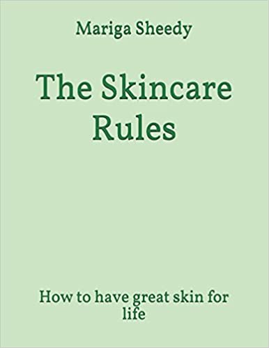 The Skincare Rules: How to have great skin for life