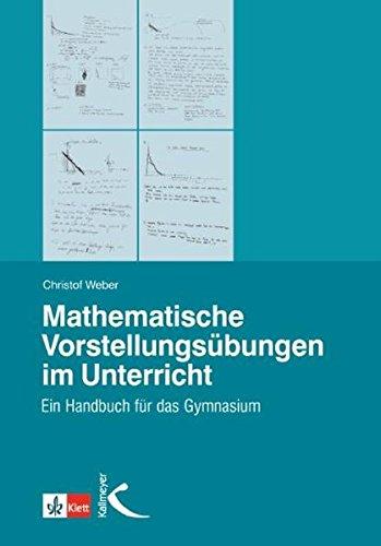 Mathematische Vorstellungsübungen im Unterricht: Ein Handbuch für das Gymnasium