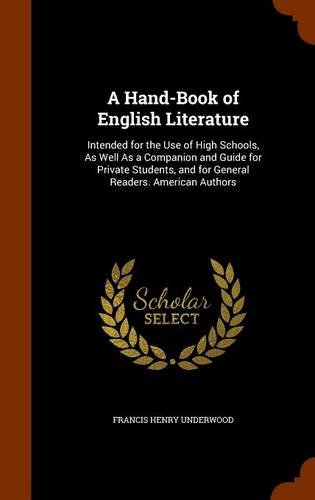 A Hand-Book of English Literature: Intended for the Use of High Schools, As Well As a Companion and Guide for Private Students, and for General Readers. American Authors PDF ePub fb2 ebook