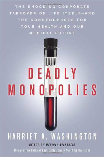 Pdf Law Deadly Monopolies: The Shocking Corporate Takeover of Life Itself--And the Consequences for Your Health and Our Medical Future.