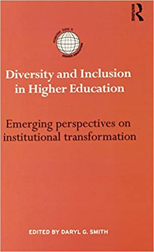 Diversity and inclusion in higher education : emerging perspectives on institutional transformation, Daryl G Smith (Editor)
