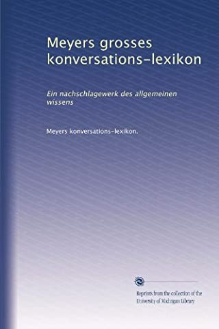 Meyers grosses konversations-lexikon: Ein nachschlagewerk des allgemeinen wissens (German Edition) (Meyers Lexikon)