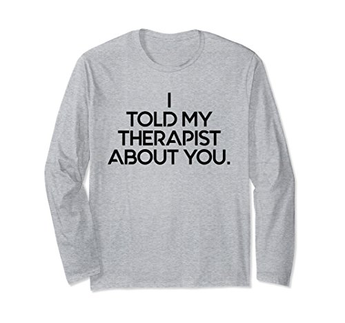 Unisex I Told My Therapist About You Funny Long Sleeve Shirt Small Heather Grey