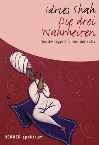 Die drei Wahrheiten: Weisheitsgeschichten der Sufis