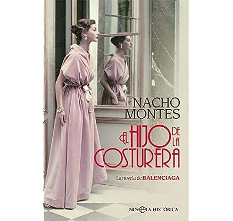 El hijo de la costurera: La novela de BALENCIAGA Novela histórica: Amazon.es: Montes, Nacho: Libros