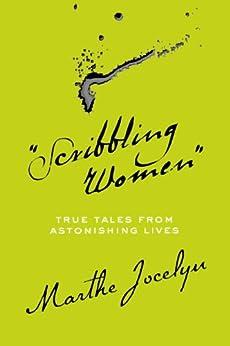 """""""Scribbling Women"""": True Tales from Astonishing Lives by [Jocelyn, Marthe]"""