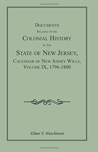 Documents Relating to the Colonial History of the State of New Jersey, Calendar of New Jersey Wills, Volume IX, 1796-1800 pdf epub