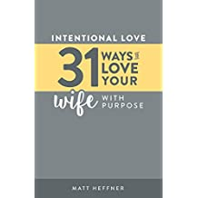 Intentional Love: 31 Ways to Love Your Wife With Purpose (Intentional Love Challenge Book 2)
