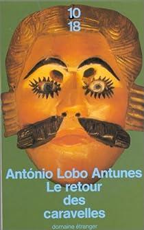 Antonio Lobo Antunes - Le retour des caravelles