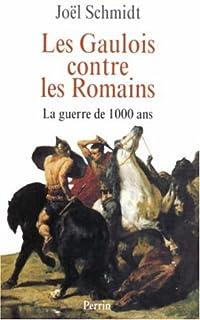 Les Gaulois contre les Romains : la guerre de mille ans, Schmidt, Joël