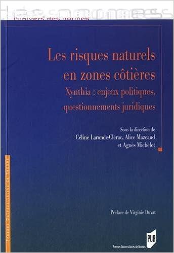 Audio gratuit pour les livres en ligne sans téléchargement Les risques naturels en zones côtières : Xynthia : enjeux politiques, questionnements juridiques in French PDF