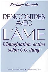 RENCONTRES AVEC L'AME. L'imagination active selon C G Yung