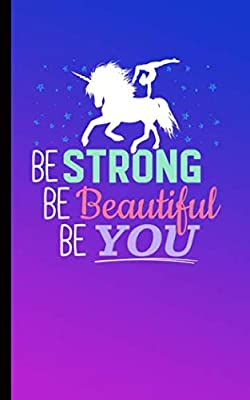 Gymnastics Training Journal for Unicorn Lovers - Girl Gymnast DIY Lined Notebook: Be Strong Be Beautiful Be You (Gymnastics Accessory Gifts Vol 1)
