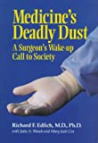 Medicine's Deadly Dust, Richard F. Edlich and Julia A. Woods, 0918339456