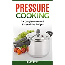 Pressure Cooking: The соmрlеtе guide with еаѕу аnd fast recipes