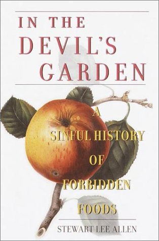 Read Online In the Devil's Garden: A Sinful History of Forbidden Foods pdf