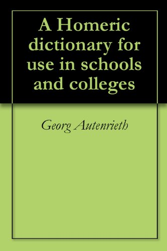 Dictionary Homeric - A Homeric dictionary for use in schools and colleges