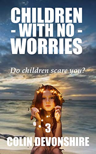 Children With No Worries: Do Children Scare you? by [Devonshire, Colin]
