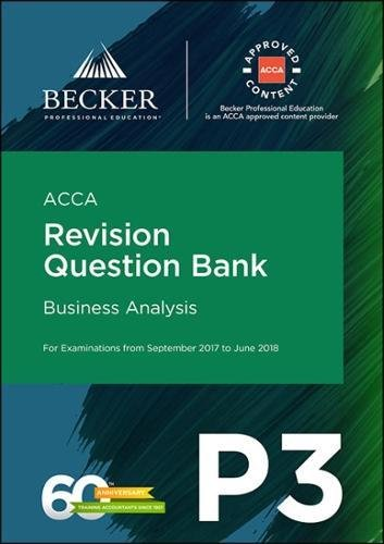 ACCA Approved – P3 Business Analysis (September 2017 to June 2018 Exams): Revision Question Bank