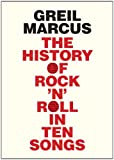 The History of Rock 'n' Roll in Ten Songs, Greil Marcus, 0300187378
