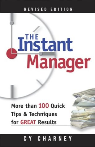 Instant Manager, The: More Than 100 Quick Tips and Techniques for Great Results