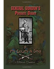 General Gordon's Private Diary of His Exploits in China: Amplified by Samuel Mossman