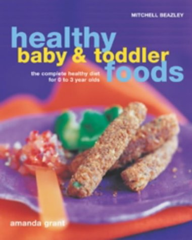 Healthy Baby and Toddler Foods: The Complete Healthy Diet for 0 to 3 Year Olds