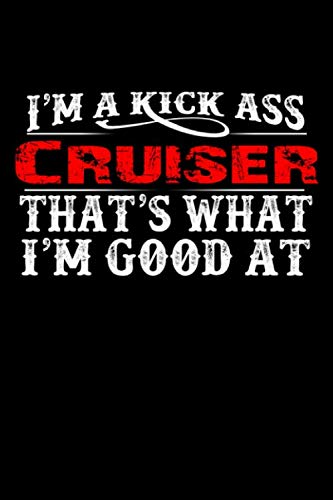 I'm A Kick Ass Cruiser That's What I'm Good At: Cruise Ship Passenger Cruising Vacation | Blank Lined Notebook to Write In for Notes, To Do ... Journal, Funny Gift | 100 Pages 9x6 Ruled (For Christmas Vacation Do To What)