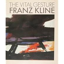The Vital Gesture, Franz Kline: Cincinnati Art Museum by Harry F Gaugh (1986-01-09)