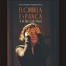 Florbela Espanca [Portuguese Edition]: A Hora Que Passa [The Time Passes] Audiobook by Lorenna Mesquita, Fabio Brandi Torres Narrated by Lorenna Mesquita