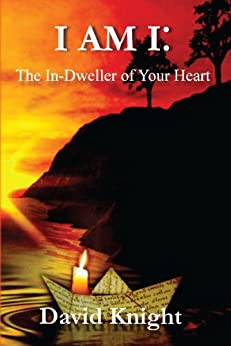 I AM I: The In-Dweller of Your Heart by [-AscensionForYou, David Knight]