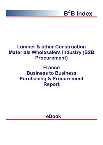 Lumber & other Construction Materials Wholesalers Industry (B2B Procurement) in France: B2B Purchasing + Procurement Values