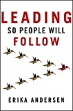 img - for Leading So People Will Follow by Erika Andersen (2012-10-16) book / textbook / text book