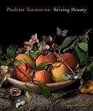 Paulette Tavormina: Paulette Tavormina : Seizing Beauty (Hardcover); 2016 Edition